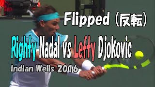 Flipped – Righty Rafael Nadal vs Lefty Novak Djokovic – Indian Wells 2016