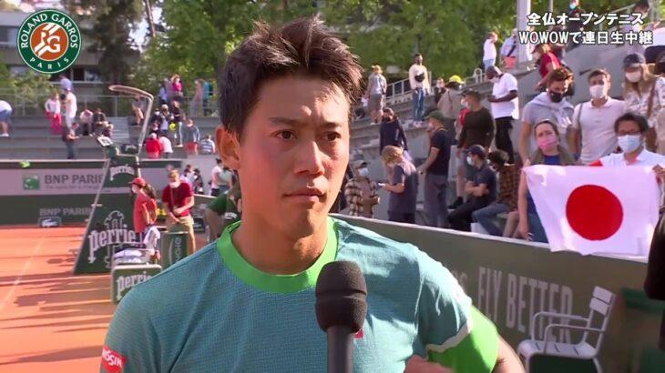 錦織 圭インタビュー(1回戦終了後コートサイド)/全仏オープンテニス2021【WOWOW】