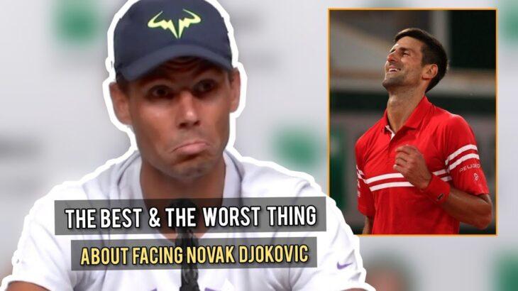 Rafael Nadal: The Best & The Worst Thing About Facing Novak Djokovic