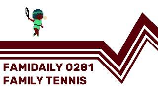 Famidaily – Episode 0281 – Family Tennis (ファミリーテニス)